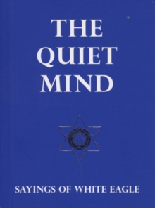 The Quiet Mind : Sayings of White Eagle, Paperback