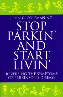 Stop Parkin' and Start Livin' : Reversing the Symptoms of Parkinson's Disease, Paperback