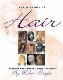 The History of Hair : Fashion and Fantasy Down the Ages, Hardback