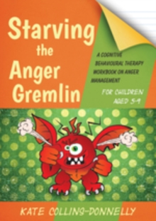Image of Starving the Anger Gremlin for Children Aged 5-9 : A Cognitive Behavioural Therapy Workbook on Anger Management