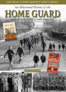 An Illustrated History of the Home Guard : From the LDV of 1940 to Stand Down in 1944, Hardback