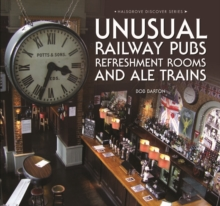 Unusual Railway Pubs, Refreshment Rooms and Ale Trains, Hardback Book