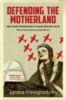 Defending the Motherland : The Soviet Women Who Fought Hitler's Aces, Hardback