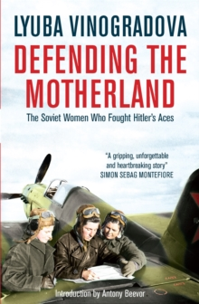 Defending the Motherland : The Soviet Women Who Fought Hitler's Aces, Paperback