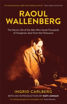 Raoul Wallenberg : The Biography, Hardback