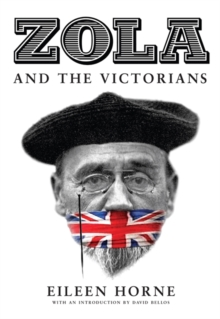 Zola and the Victorians : Censorship in the Age of Hypocrisy, Hardback