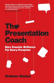 The Presentation Coach : Bare Knuckle Brilliance For Every Presenter, Paperback Book