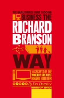 The Unauthorized Guide to Doing Business the Richard Branson Way : 10 Secrets of the World's Greatest Brand Builder, Paperback