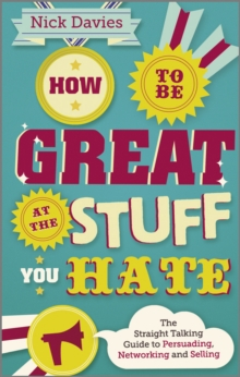 How to be Great at the Stuff You Hate : The Straight-Talking Guide to Networking, Persuading and Selling, Paperback