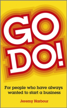 Go Do! : For People Who Have Always Wanted to Start a Business, Paperback