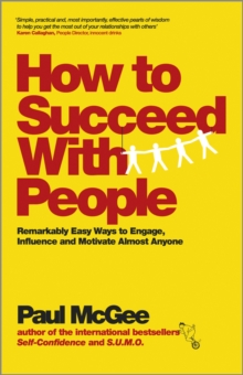 How to Succeed with People : Remarkably Easy Ways to Engage, Influence and Motivate Almost Anyone, Paperback Book