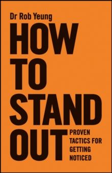 How to Stand Out : Proven Tactics for Getting Noticed, Paperback