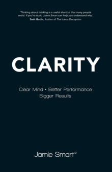 Clarity : Clear Mind, Better Performance, Bigger Results, Paperback