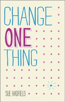 Change One Thing! : Make One Change and Embrace a Happier, More Successful You, Paperback