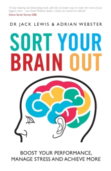 Sort Your Brain out : Boost Your Performance, Manage Stress and Achieve More, Paperback Book