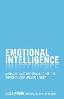 Emotional Intelligence : Managing Emotions to Make a Positive Impact on Your Life and Career, Paperback