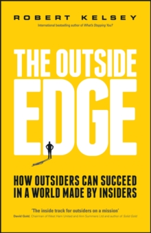The Outside Edge : How Outsiders Can Succeed in a World Made by Insiders, Paperback