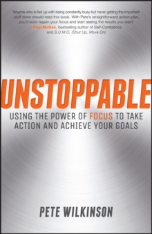 Unstoppable : Using the Power of Focus to Take Action and Achieve Your Goals, Paperback