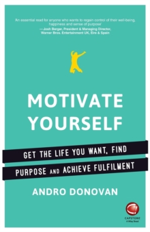 Motivate Yourself : Get the Life You Want, Find Purpose and Achieve Fulfilment, Paperback