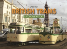 Spirit of British Trams : A Concise History, Hardback