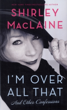 I'm Over All That : and Other Confessions, Hardback