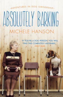 Absolutely Barking : Adventures in Dog Ownership, Paperback