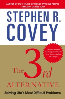 The 3rd Alternative : Solving Life's Most Difficult Problems, Paperback