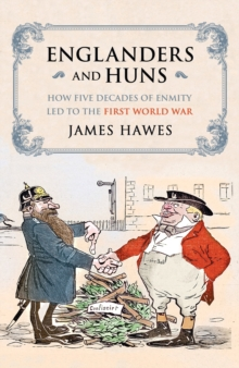 Englanders and Huns : The Culture-Clash Which Led to the First World War, Hardback