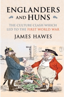 Englanders and Huns : The Culture-Clash Which Led to the First World War, Paperback