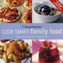 Weight Watchers Cook Smart Family Food : Great-Tasting Recipes All the Family Will Love, All Updated with 'ProPoints' Values, Paperback