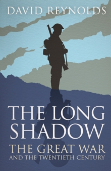 The Long Shadow : The Great War and the Twentieth Century, Paperback Book