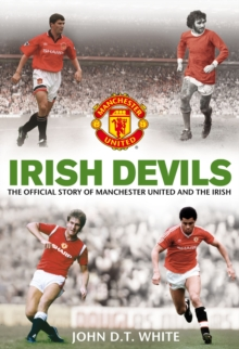Irish Devils : The Official Story of Manchester United and the Irish, Paperback