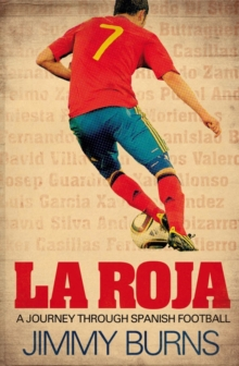 La Roja : a Journey Through Spanish Football, Hardback