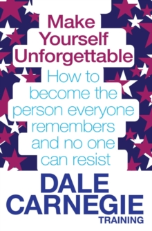 Make Yourself Unforgettable : How to Become the Person Everyone Remembers and No One Can Resist, Paperback