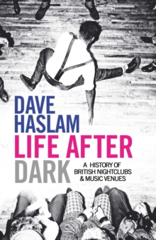 Life After Dark : A History of British Nightclubs & Music Venues, Paperback