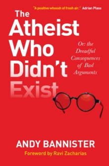 The Atheist Who Didn't Exist : Or: the Dreadful Consequences of Bad Arguments, Paperback Book