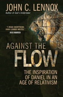 Against the Flow : The Inspiration of Daniel in an Age of Relativism, Paperback Book
