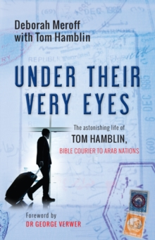 Under Their Very Eyes : The Astonishing Life of Tom Hamblin, Bible Courier to Arab Nations, Paperback