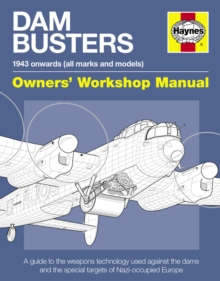 Dam Busters Manual : A Guide to the Weapons Technology Used Against the Dams and Special Targets of Nazi-occupied Europe, Hardback