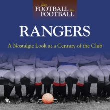 When Football Was Football: Rangers : A Nostalgic Look at a Century of the Club, Hardback Book