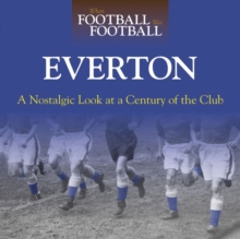 When Football Was Football: Everton : A Nostalgic Look at a Century of the Club, Hardback