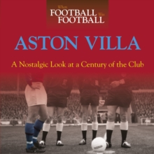 When Football Was Football: Aston Villa : A Nostalgic Look at a Century of the Club, Hardback