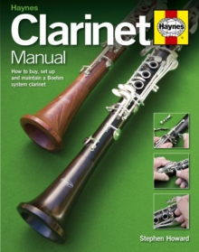 Clarinet Manual : How to Buy, Set Up and Maintain a Boehm System Clarinet, Hardback