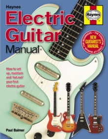 Electric Guitar Manual : How to Set Up, Maintain and 'Hot-Rod' Your First Electric Guitar, Hardback Book