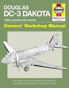 Douglas DC-3 Dakota Manual : An Insight into Owning, Flying and Maintaining the Revolutionary American Transport Aircraft, Hardback