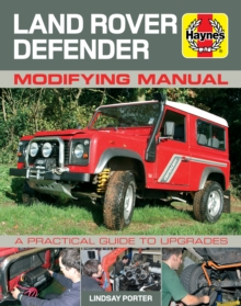 Land Rover Defender Modifying Manual : A Practical Guide to Upgrades, Hardback