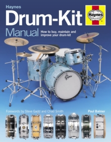Drum-kit Manual : How to Buy, Maintain and Improve Your Drum-kit, Hardback