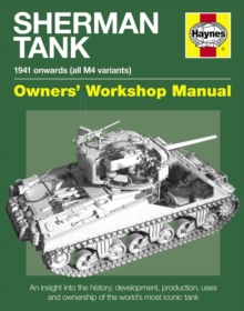 Sherman Tank Manual : An Insight into the History, Development, Production, Uses and Ownership of the World's Most Iconic Tank, Hardback