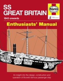 SS Great Britain : An Insight into the Design, Construction and Operation of Brunel's Famous Passenger Ship, Hardback Book