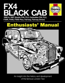 FX4 Black Cab Manual : An Insight into the History and Development of the Famous London Taxi, Hardback Book